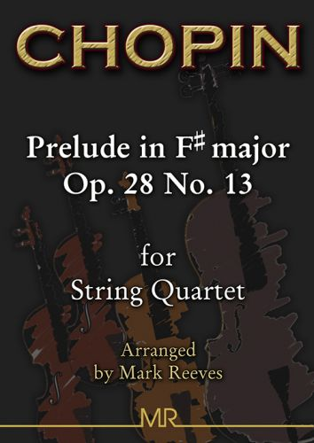 Chopin - Prelude in F sharp major Op 28 No 13 arranged for String Quartet